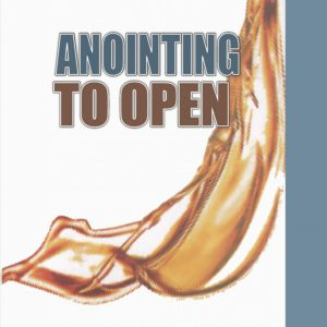 Anointing to Open